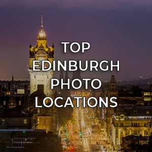 Top Edinburgh Photo Locations - Spectacular Edinburgh Photography